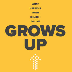 What Happens When Church Online Grows Up by Jeff Reed